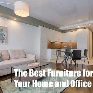 The Best Furniture for Your Home and Office