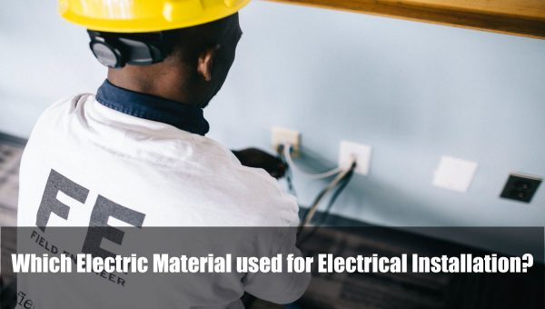 Which Electric Material used for Electrical Installation